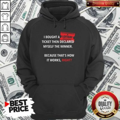I Bought Myself A Lottery Ticket And Declared Myself The Winner Hoodie - Design by Waretee.com