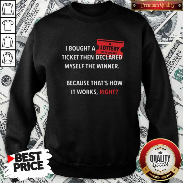 I Bought Myself A Lottery Ticket And Declared Myself The Winner SweatShirt - Design by Waretee.com