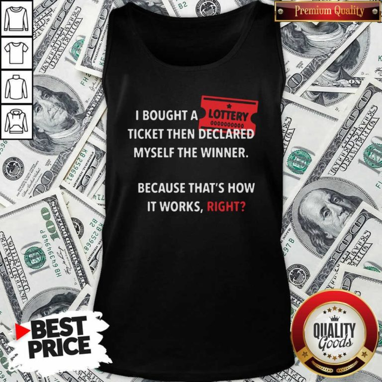 I Bought Myself A Lottery Ticket And Declared Myself The Winner Tank Top - Design by Waretee.com