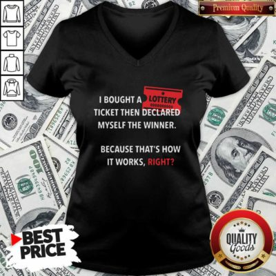I Bought Myself A Lottery Ticket And Declared Myself The Winner V-neck - Design by Waretee.com