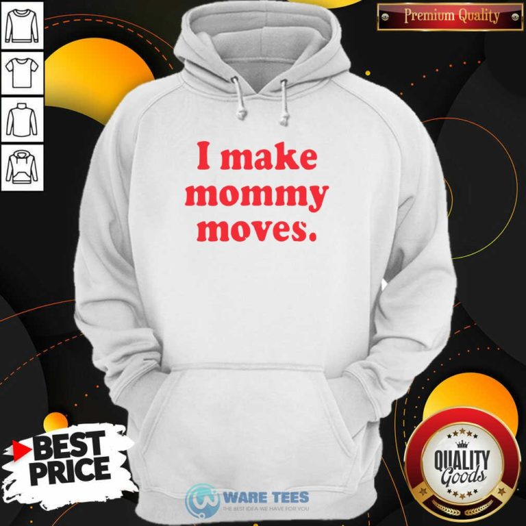 I Make Mommy Moves Hoodie- Design by Waretees.com