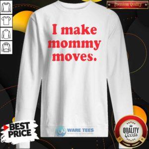 I Make Mommy Moves ck Shirt- Design by Waretees.com