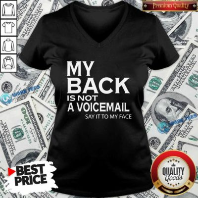 My Back Is Not A Voicemail Say It To My Face Funny V-neck- Design by Waretees.com