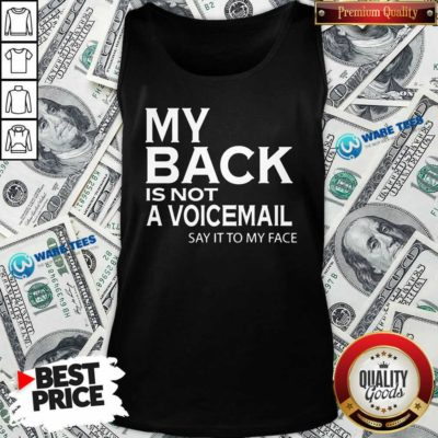 My Back Is Not A Voicemail Say It To My Face Funny Tank-Top- Design by Waretees.com