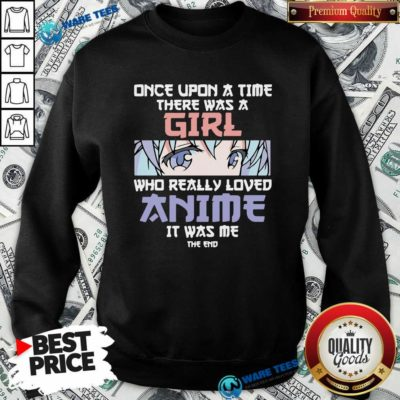 Once Upon A Time There Was A Girl Who Really Loved Anime Sweatshirt- Design by Waretees.com