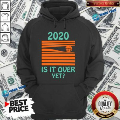 Premium 2020 – Is It Over Yet Hoodie - Design by Waretees.com
