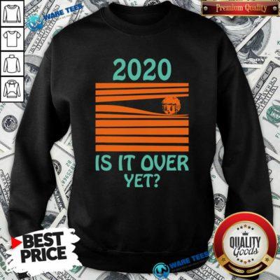 Premium 2020 – Is It Over Yet Sweatshirt - Design by Waretees.com