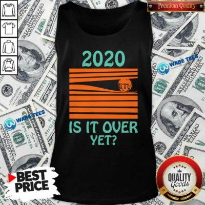 Premium 2020 – Is It Over Yet Tank Top - Design by Waretees.com