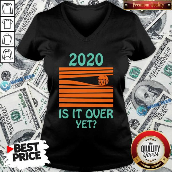 Premium 2020 – Is It Over Yet V-neck - Design by Waretees.com