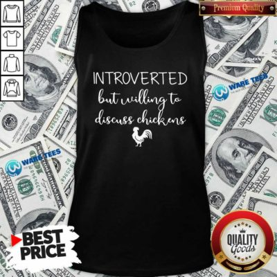 Chickens Introverted But Willing To Discuss Chickens Tank-Top- Design by Waretees.com