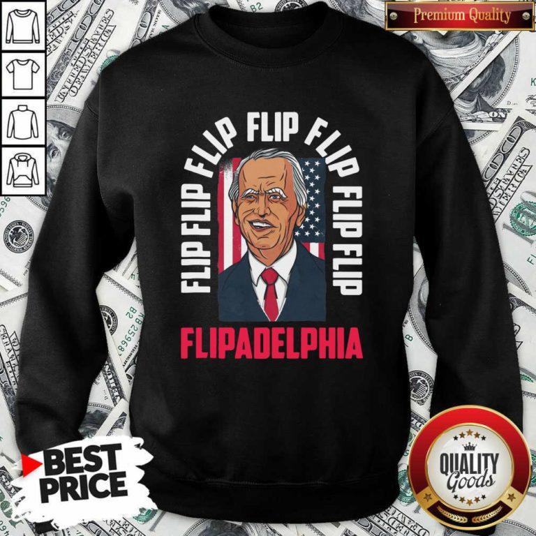 Flip Flip Flipadelphia Anti Trump Pro Biden Election American Flag SweatShirt - Design by Waretee.com