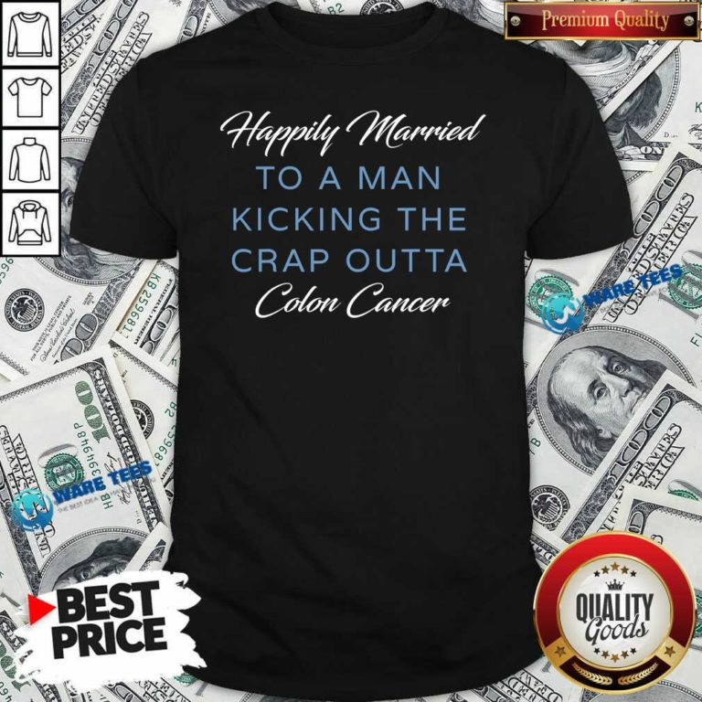 Premium Happily Married Man Kicking Colon Cancer Shirt - Design by Waretees.com