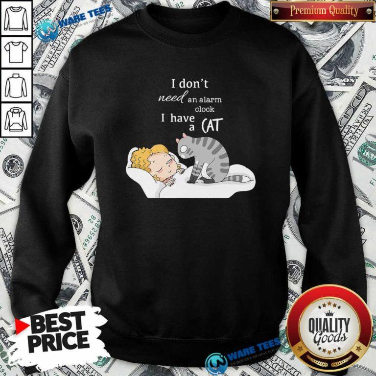 I Don't Need An Alarm Clock I Have A Cat Sweatshirt- Design by Waretees.com