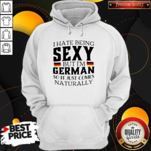 Premium I Hate Being Sexy But I'm German So It Just Comes Naturally Hoodie - Design by Waretees.com