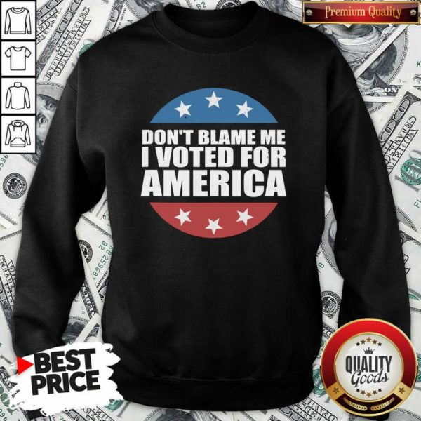 Don't Blame Me I Voted For America Republican SweatShirt - Design by Waretee.com