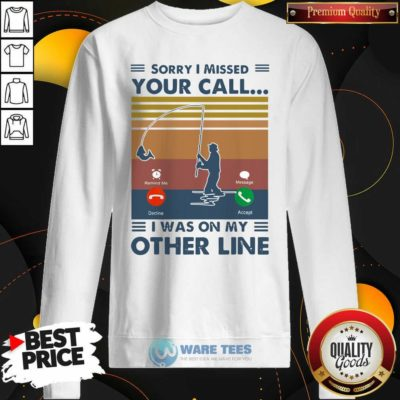 Fishing Sorry I Missed Your Call I Was On My Other Line Vintage Retro Sweatshirt- Design by Waretees.com