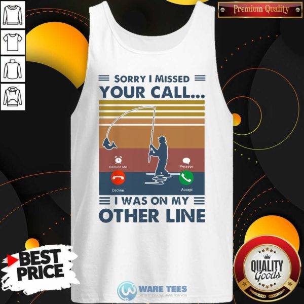 Fishing Sorry I Missed Your Call I Was On My Other Line Vintage Retro Tank-Top- Design by Waretees.com