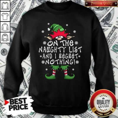 On The Naughty List And I Regret Nothing Elf Christmas Sweatshirt - Design By Waretees.com