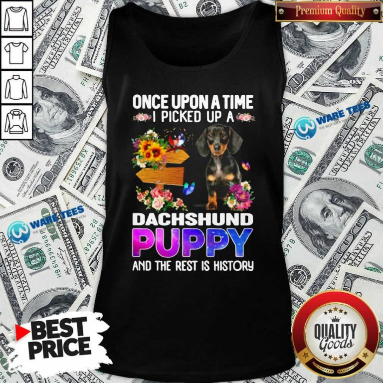 Once Upon A Time I Picked Up A Dachshund Puppy And The Rest Is History Tank-Top- Design by Waretees.com