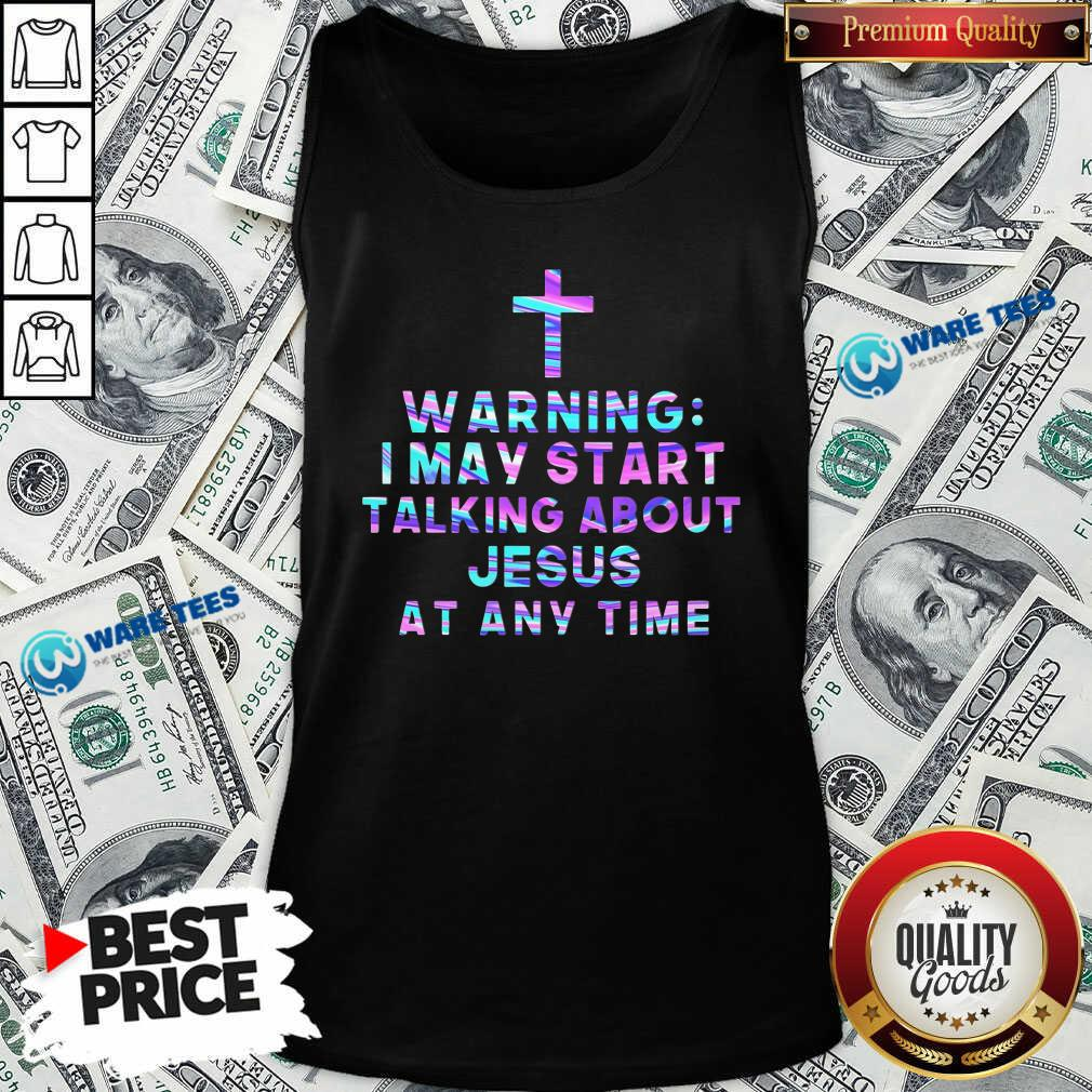 The Cross Warning I May Start Talking About Jesus At Any Time Tank Top - Design by Waretees.com