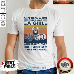 There Was A Girl Who Really Loved Dogs And Gym It Was Me The And Vintage Shirt - Design by Waretees.com