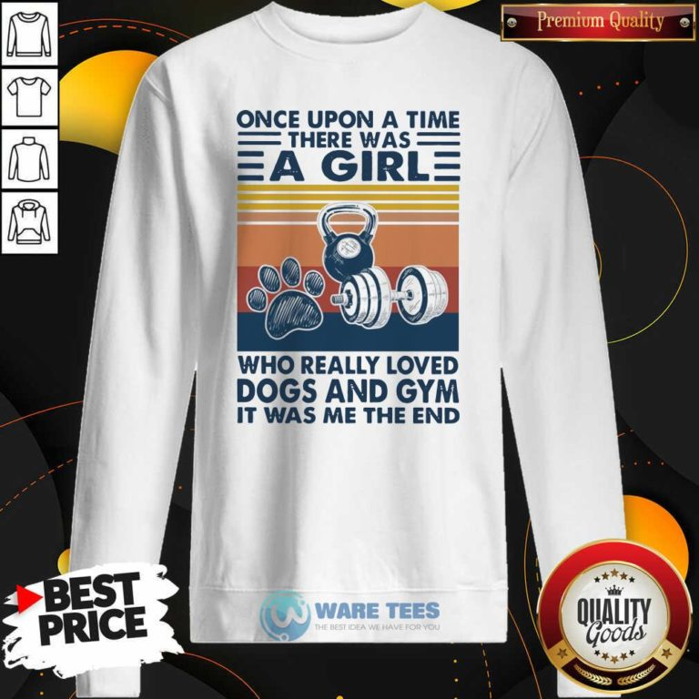 There Was A Girl Who Really Loved Dogs And Gym It Was Me The And Vintage Sweatshirt - Design by Waretees.com