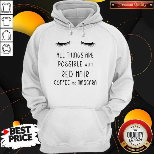 Top All Things Are Possible With Red Hair Coffee And Mascara Hoodie - Design by Waretees.com