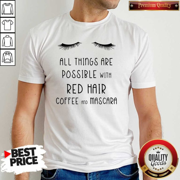 Top All Things Are Possible With Red Hair Coffee And Mascara Shirt - Design by Waretees.com