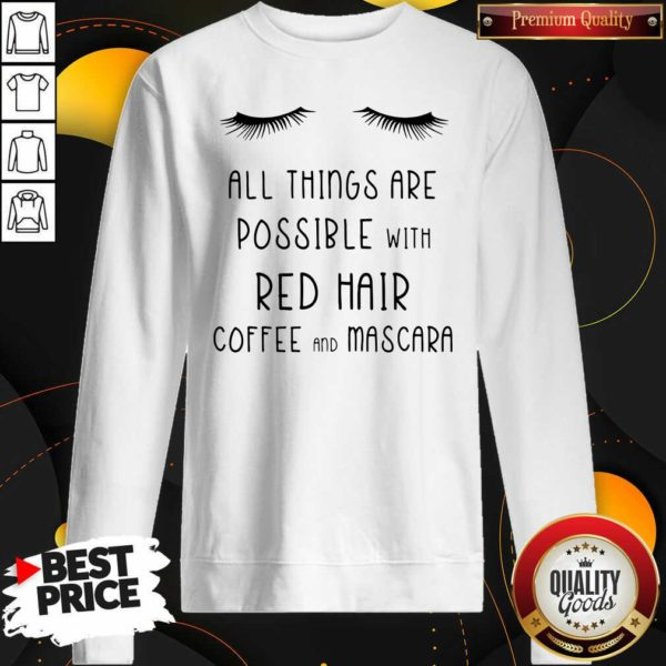 Top All Things Are Possible With Red Hair Coffee And Mascara Sweatshirt - Design by Waretees.com