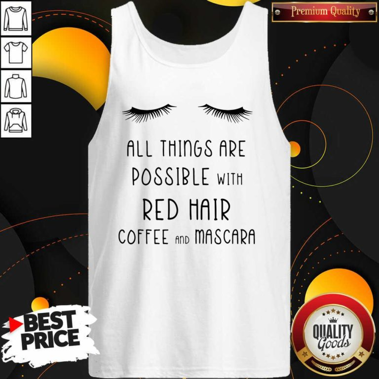 Top All Things Are Possible With Red Hair Coffee And Mascara Tank Top - Design by Waretees.com