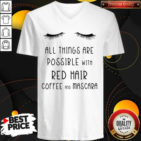 Top All Things Are Possible With Red Hair Coffee And Mascara V-neck - Design by Waretees.com