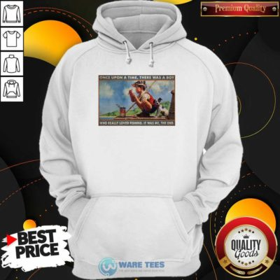 Top Boy Loved Fishing Once Upon A Time There Was A Boy Who Really Loved Fishing It Was Me The End Hoodie - Design by Waretees.com