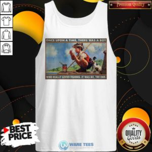 Top Boy Loved Fishing Once Upon A Time There Was A Boy Who Really Loved Fishing It Was Me The End Tank Top - Design by Waretees.com
