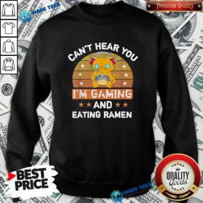 Can't Hear You I'm Gaming And Eating Ramen Vintage Sweatshirt- Design by Waretees.com