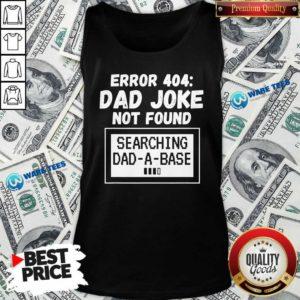 Error 404 Dad Joke Not Found Searching Dad-A-Base Tank-Top- Design by Waretees.com