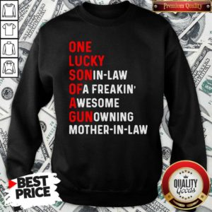 One Lucky Son In Law Of A Freaking Awesome Gun Owning Mother In Law Sweatshirt - Design By Waretees.com