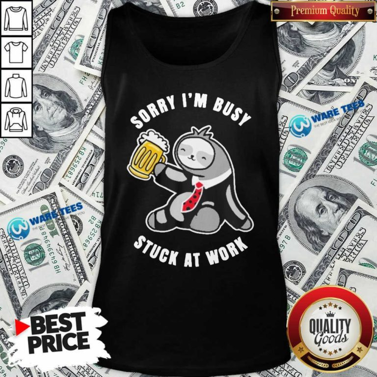 Top Sloth Drink Beer Sorry I'm Busy Stuck At Work Tank Top - Design by Waretees.com