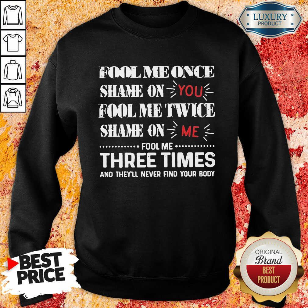 Amused Once Shame You Fool Me Twice 1 Sweatshirt