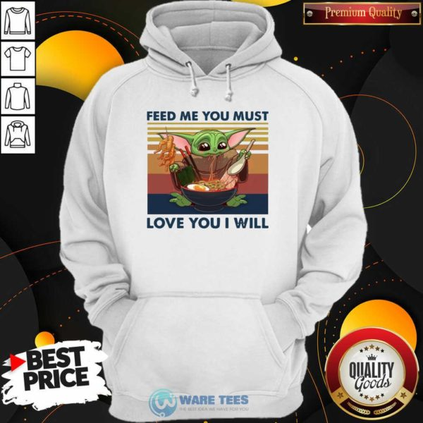 Baby Yoda Feed Me You Must Love You I Will Vintage Hoodie - Design by Potatotees.com