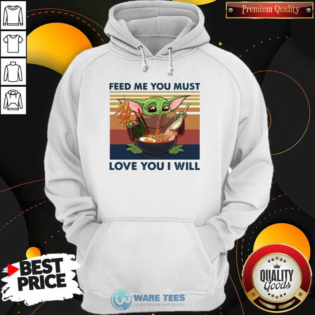 Baby Yoda Feed Me You Must Love You I Will Vintage Hoodie - Design by Waretees.com