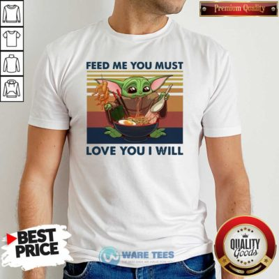 Baby Yoda Feed Me You Must Love You I Will Vintage Shirt- Design by Waretees.com