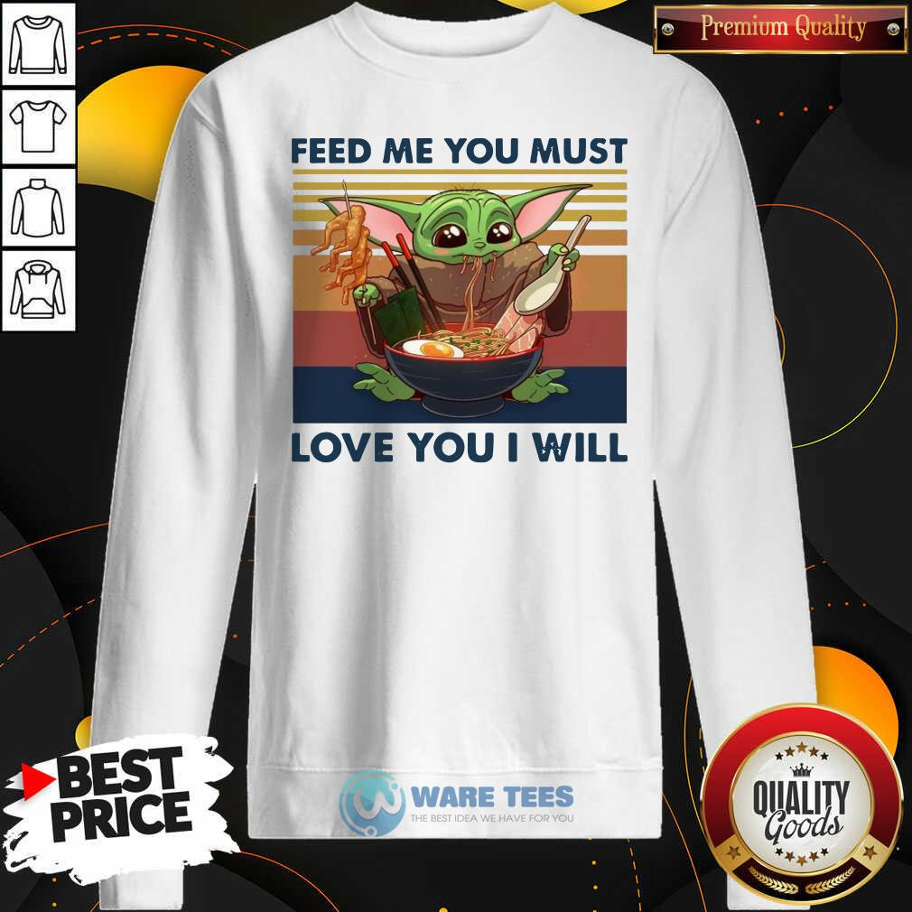 Baby Yoda Feed Me You Must Love You I Will Vintage Sweatshirt- Design by Waretees.com