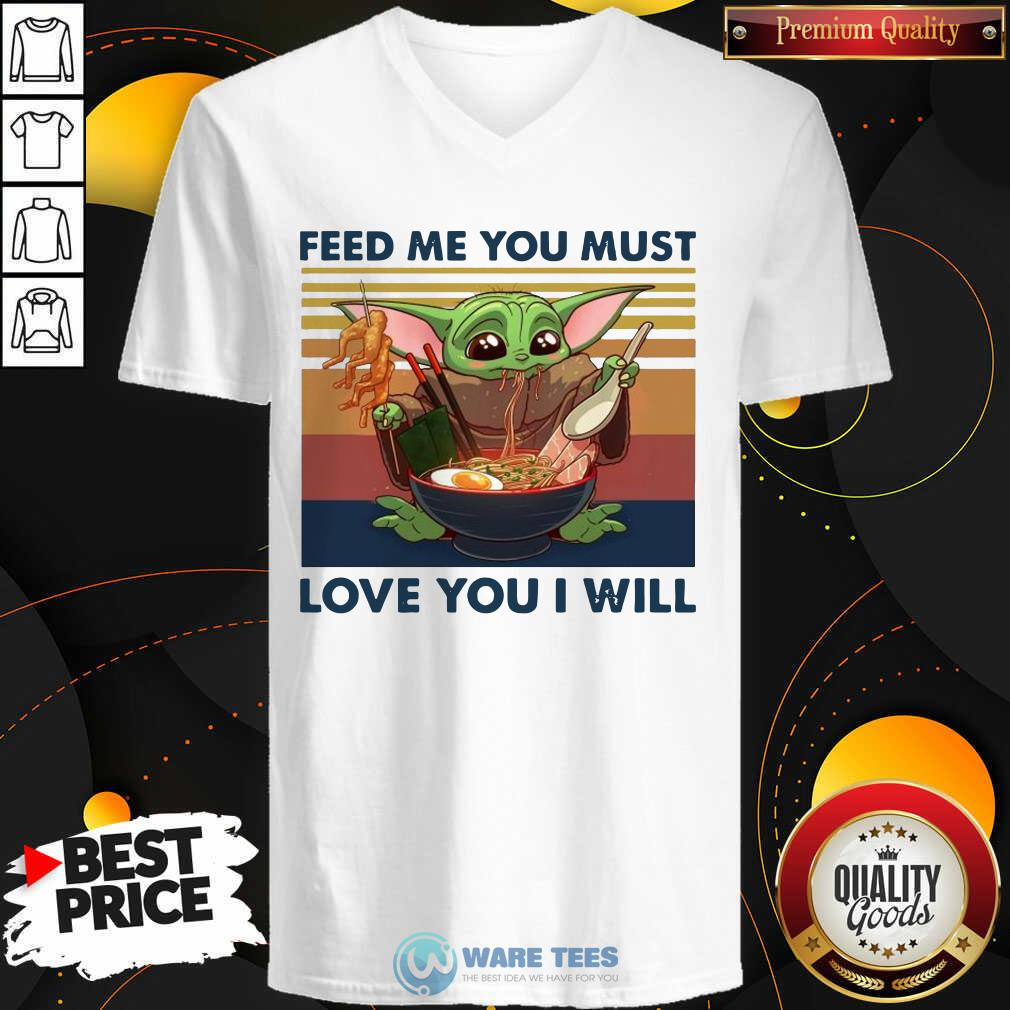 Baby Yoda Feed Me You Must Love You I Will Vintage V-neck- Design by Waretees.com