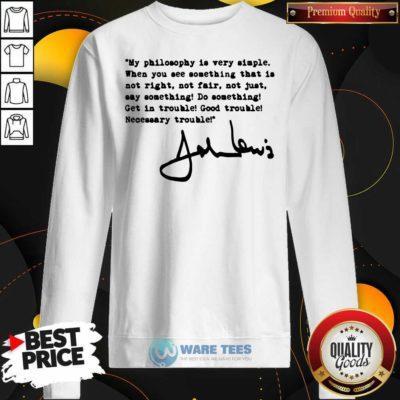 John Lewis Good Trouble My Philosophy Is Very Simple Sweatshirt- Design By Waretees.com
