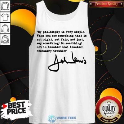 John Lewis Good Trouble My Philosophy Is Very Simple Tank-Top- Design By Waretees.com