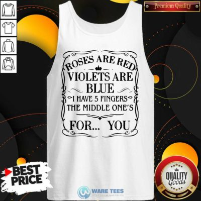 Roses Are Red Violets Are Blue I Have 5 Fingers The Middle Ones For You Tank-Top- Design by Waretees.com