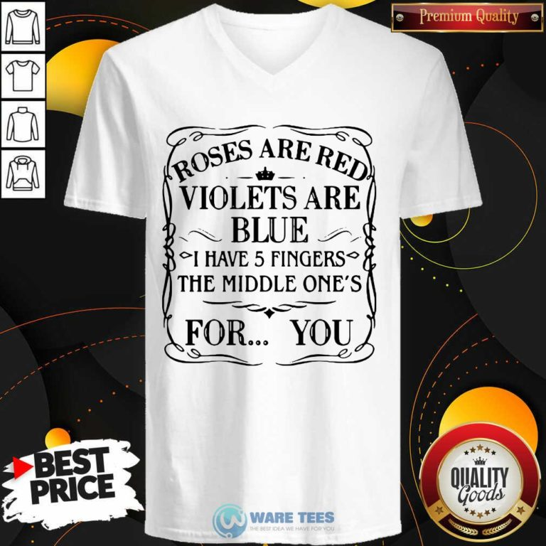 Roses Are Red Violets Are Blue I Have 5 Fingers The Middle Ones For You V-neck- Design by Waretees.com