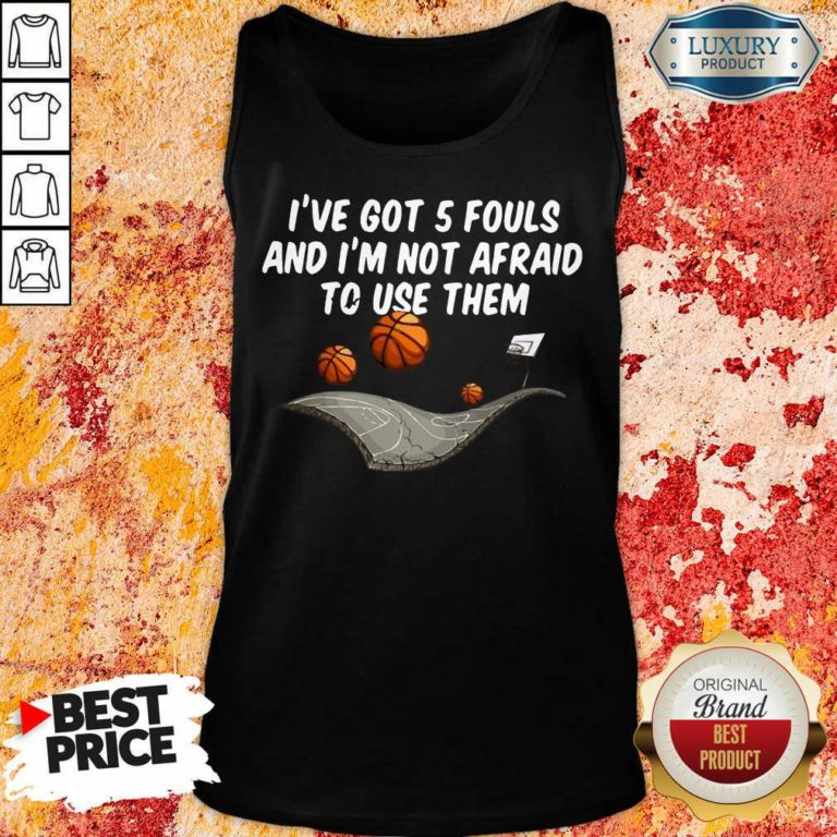 Embarrassed Basketball Ive Got 5 Fouls And Im Not Afraid To Use Them Tank Top - Design by Waretees.com