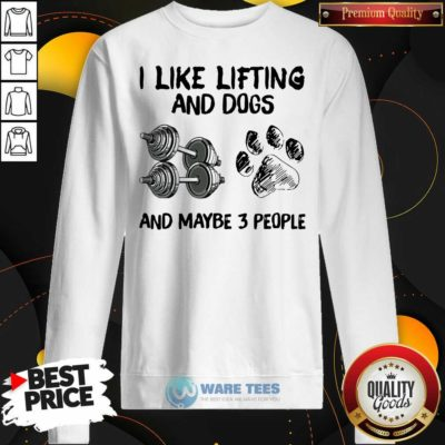 I Like Lifting And Dogs And Maybe 3 People Lover Gyms Sweatshirt- Design By Waretees.com