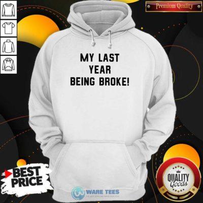 My Last Year Being Broke Hoodie- Design by Waretees.com